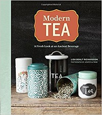 Modern Tea: A Fresh Look at an Ancient Beverage Lisa Boalt Richardson