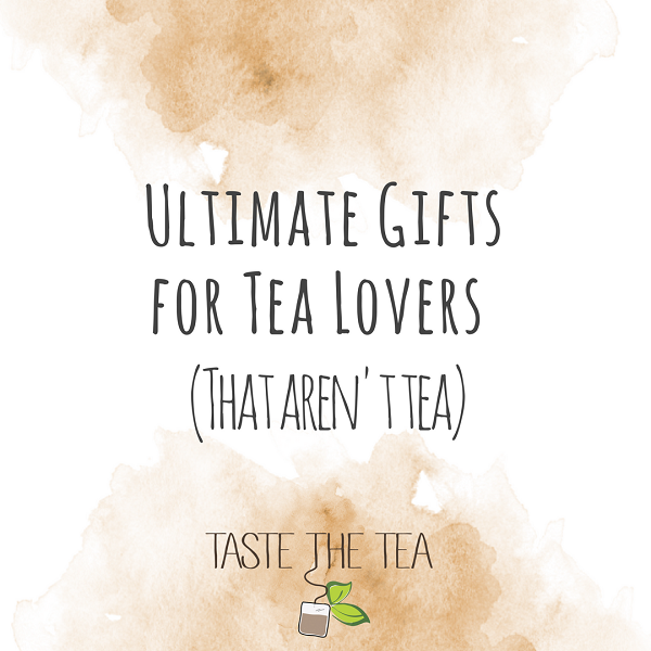 Ultimate Gifts for Tea Lovers!